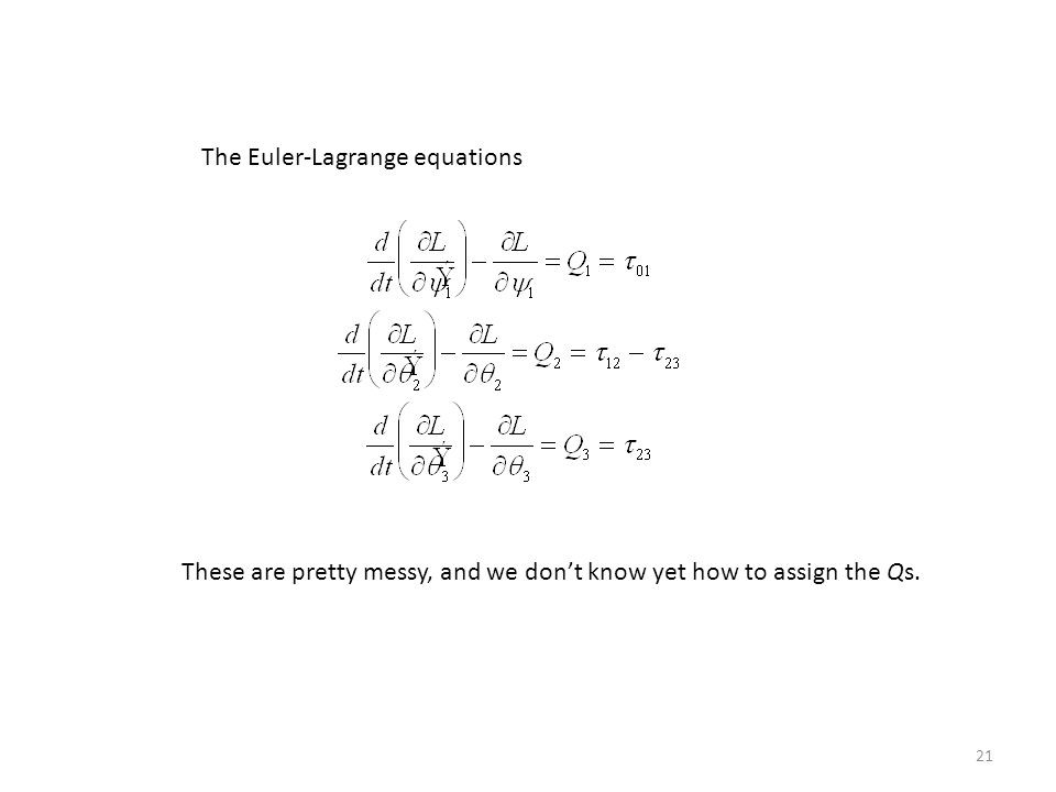 21 The Euler-Lagrange equations These are pretty messy, and we don't know yet how to assign the Qs.