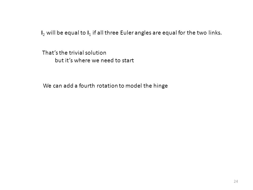 24 I 2 will be equal to I 1 if all three Euler angles are equal for the two links.