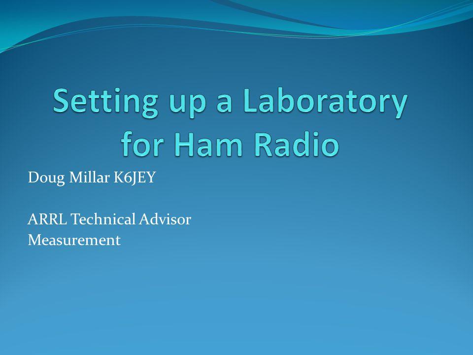 Doug Millar K6JEY ARRL Technical Advisor Measurement