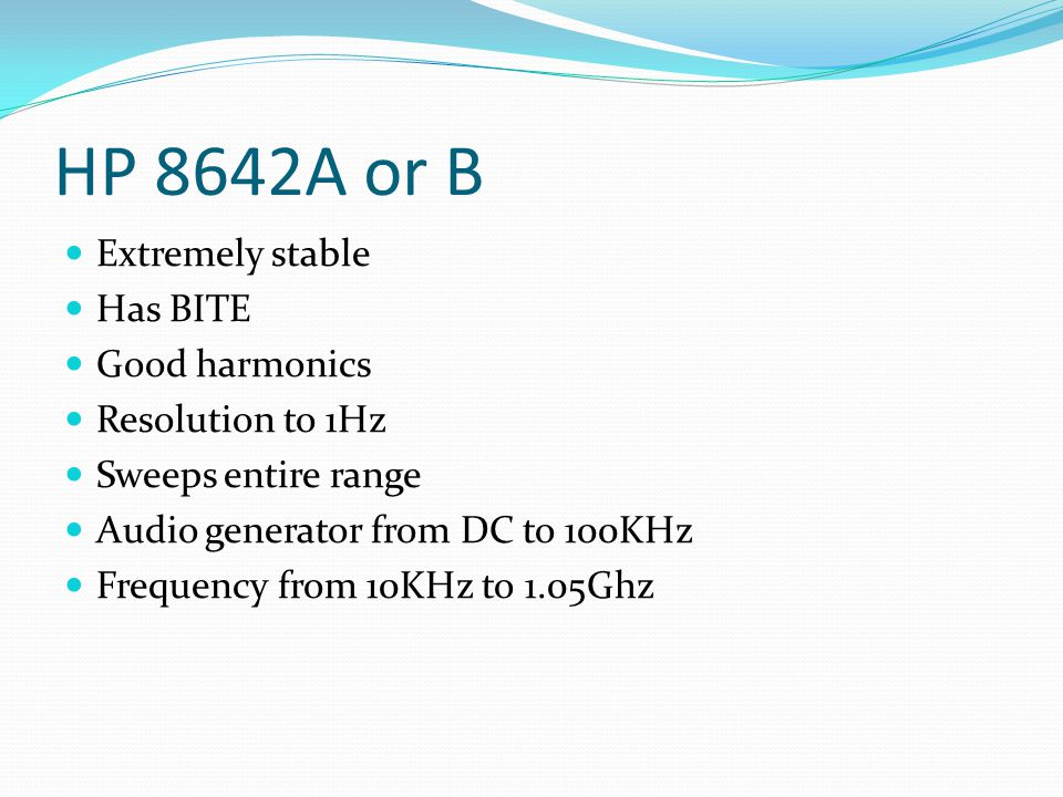 HP 8642A or B Extremely stable Has BITE Good harmonics Resolution to 1Hz Sweeps entire range Audio generator from DC to 100KHz Frequency from 10KHz to