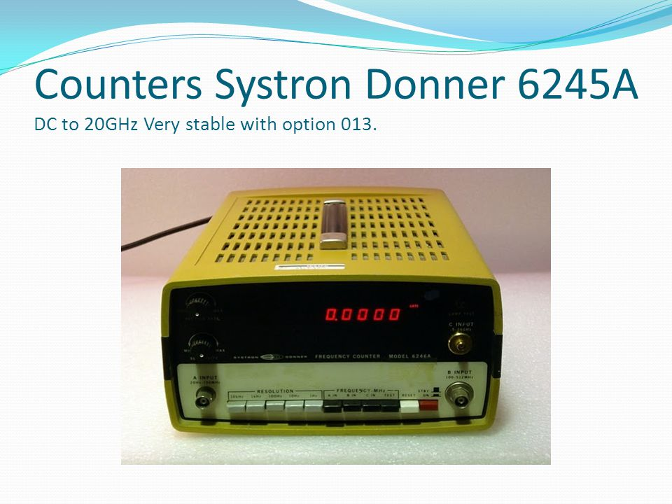 Counters Systron Donner 6245A DC to 20GHz Very stable with option 013.