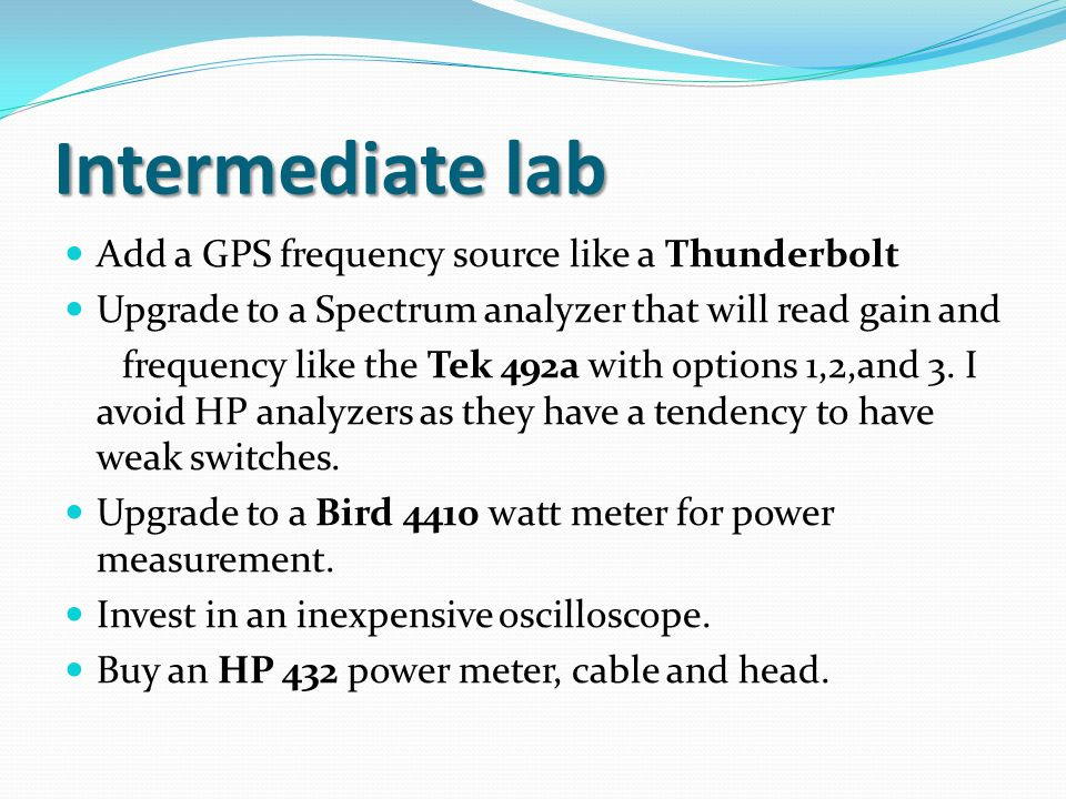 Intermediate lab Add a GPS frequency source like a Thunderbolt Upgrade to a Spectrum analyzer that will read gain and frequency like the Tek 492a with