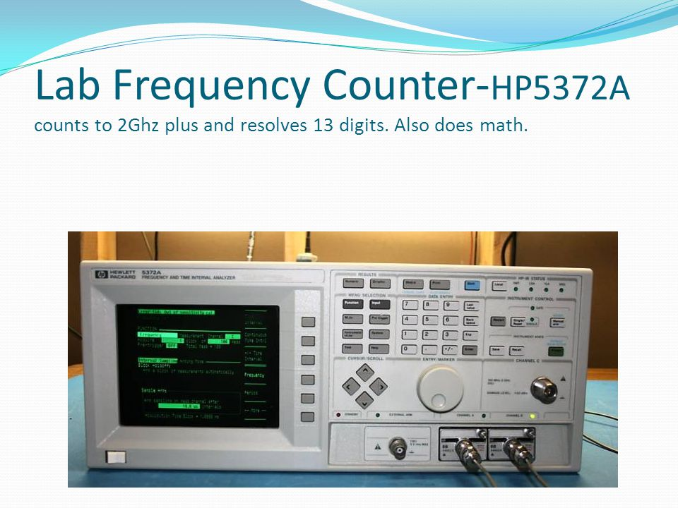 Lab Frequency Counter- HP5372A counts to 2Ghz plus and resolves 13 digits. Also does math.