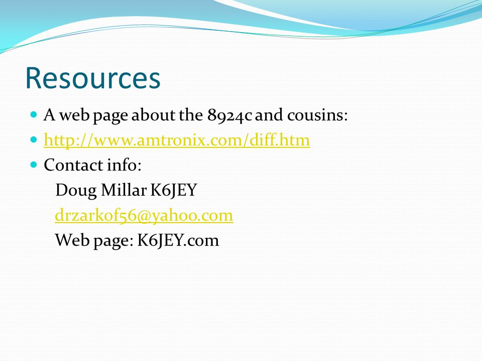 Resources A web page about the 8924c and cousins: http://www.amtronix.com/diff.htm Contact info: Doug Millar K6JEY drzarkof56@yahoo.com Web page: K6JE