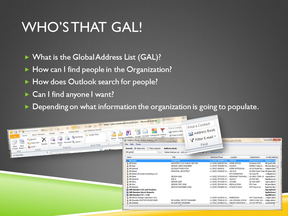 WHO'S THAT GAL!  What is the Global Address List (GAL)?  How can I find people in the Organization?  How does Outlook search for people?  Can I fi