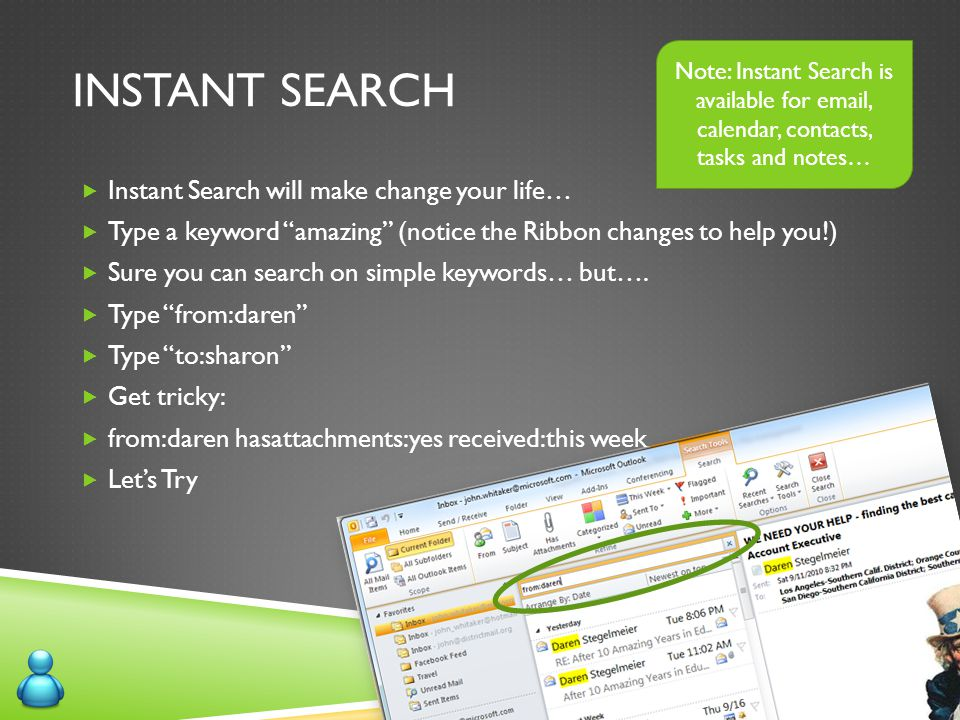 """INSTANT SEARCH  Instant Search will make change your life…  Type a keyword """"amazing"""" (notice the Ribbon changes to help you!)  Sure you can search"""
