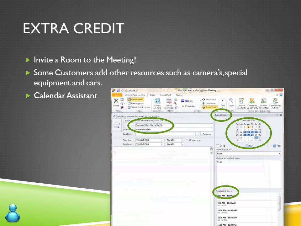 EXTRA CREDIT  Invite a Room to the Meeting!  Some Customers add other resources such as camera's, special equipment and cars.  Calendar Assistant