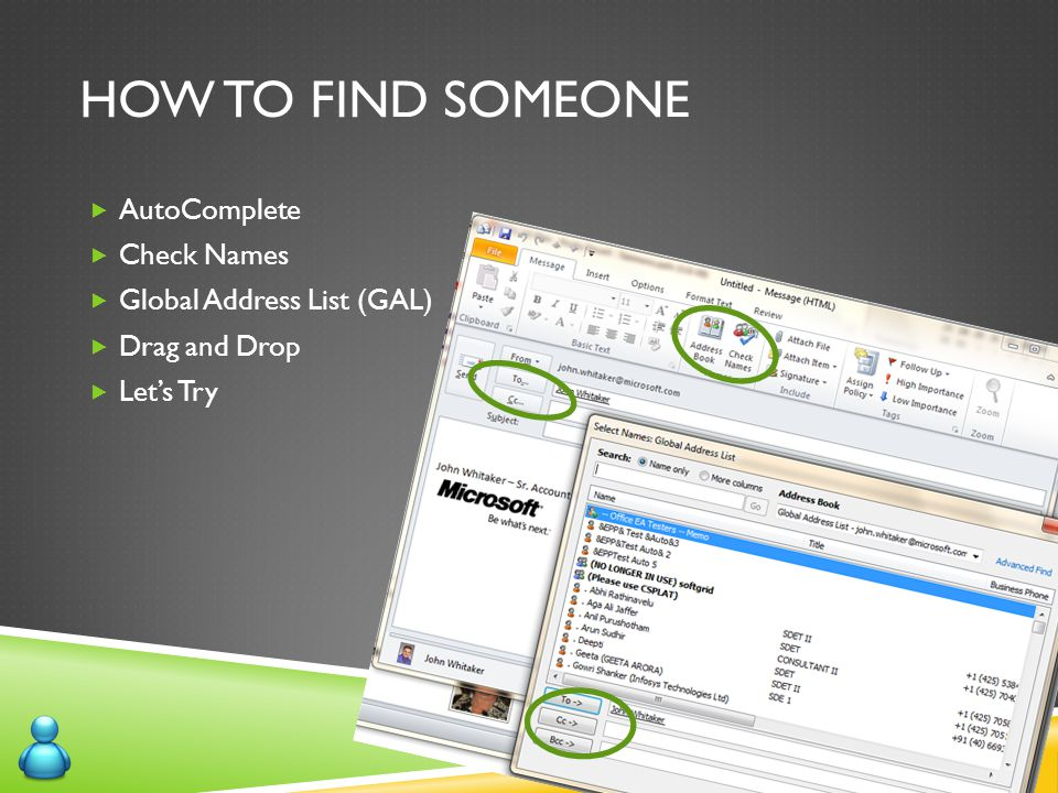 HOW TO FIND SOMEONE  AutoComplete  Check Names  Global Address List (GAL)  Drag and Drop  Let's Try