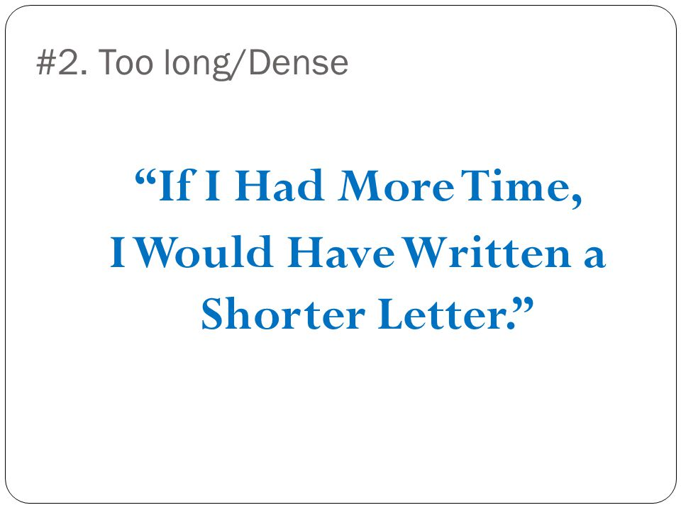If I Had More Time, I Would Have Written a Shorter Letter. #2. Too long/Dense