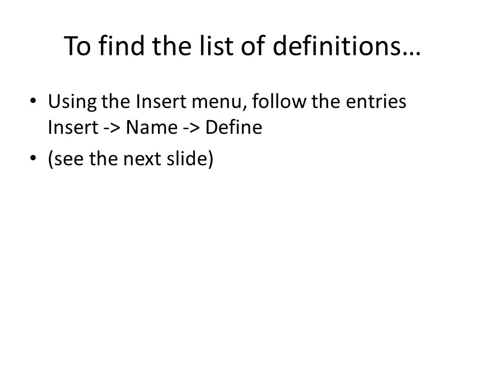 To find the list of definitions… Using the Insert menu, follow the entries Insert -> Name -> Define (see the next slide)