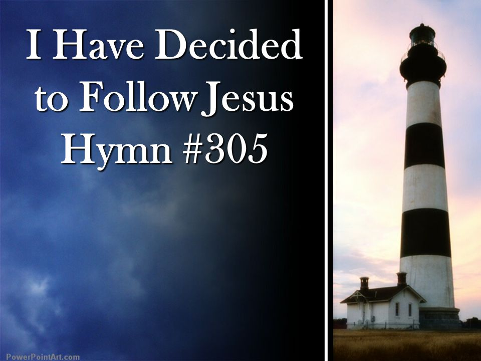 I Have Decided to Follow Jesus Hymn #305