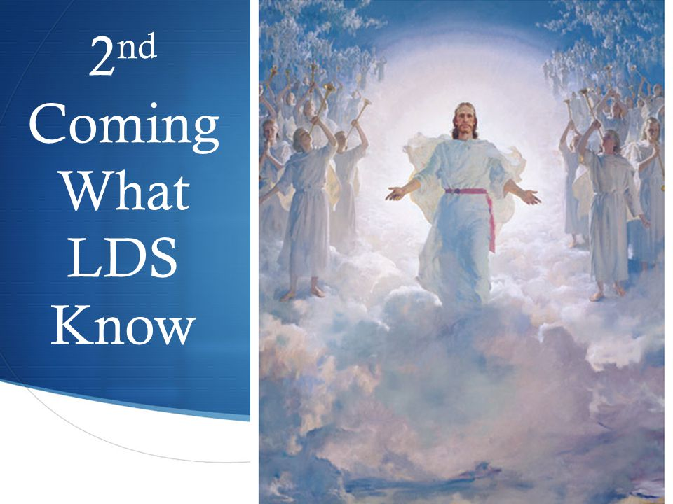  2 nd Coming What LDS Know