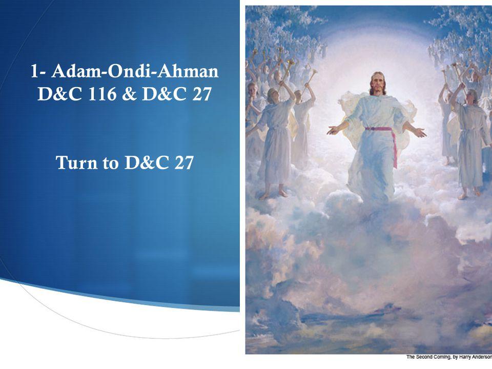  1- Adam-Ondi-Ahman D&C 116 & D&C 27 Turn to D&C 27