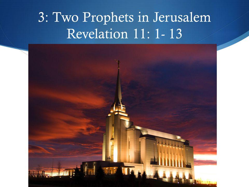 3: Two Prophets in Jerusalem Revelation 11: 1- 13