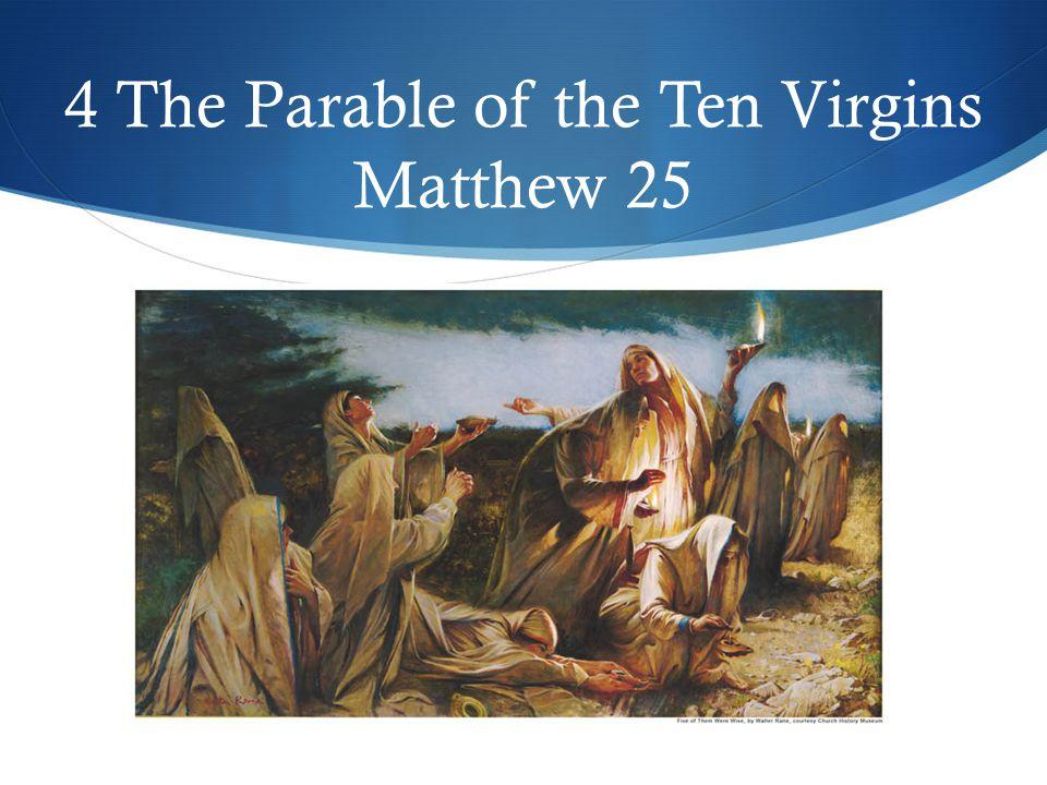 4 The Parable of the Ten Virgins Matthew 25