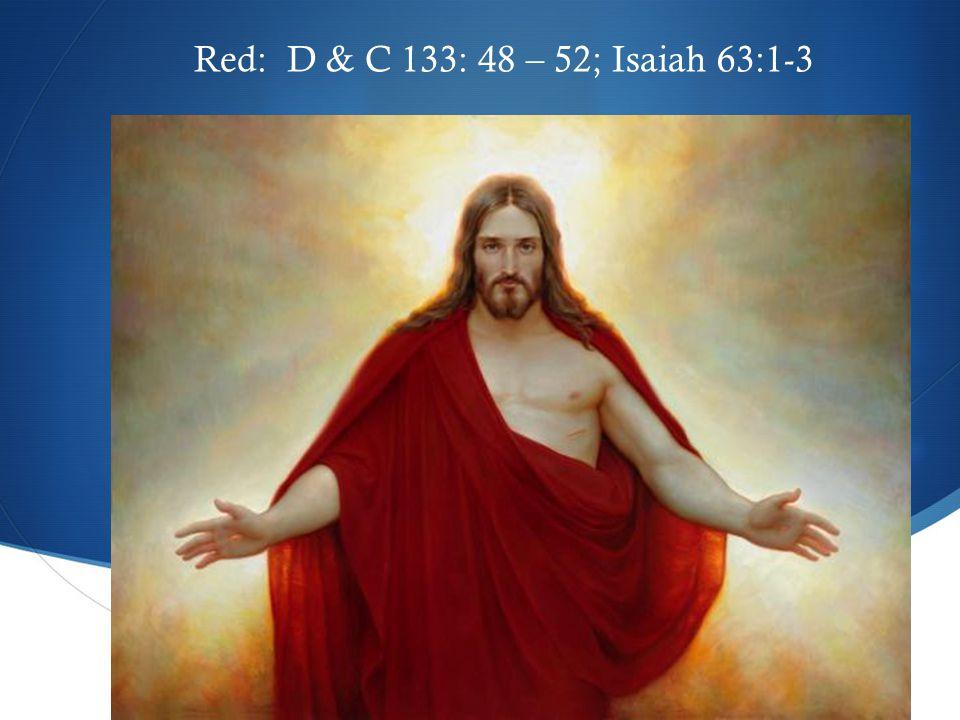  Red: D & C 133: 48 – 52; Isaiah 63:1-3