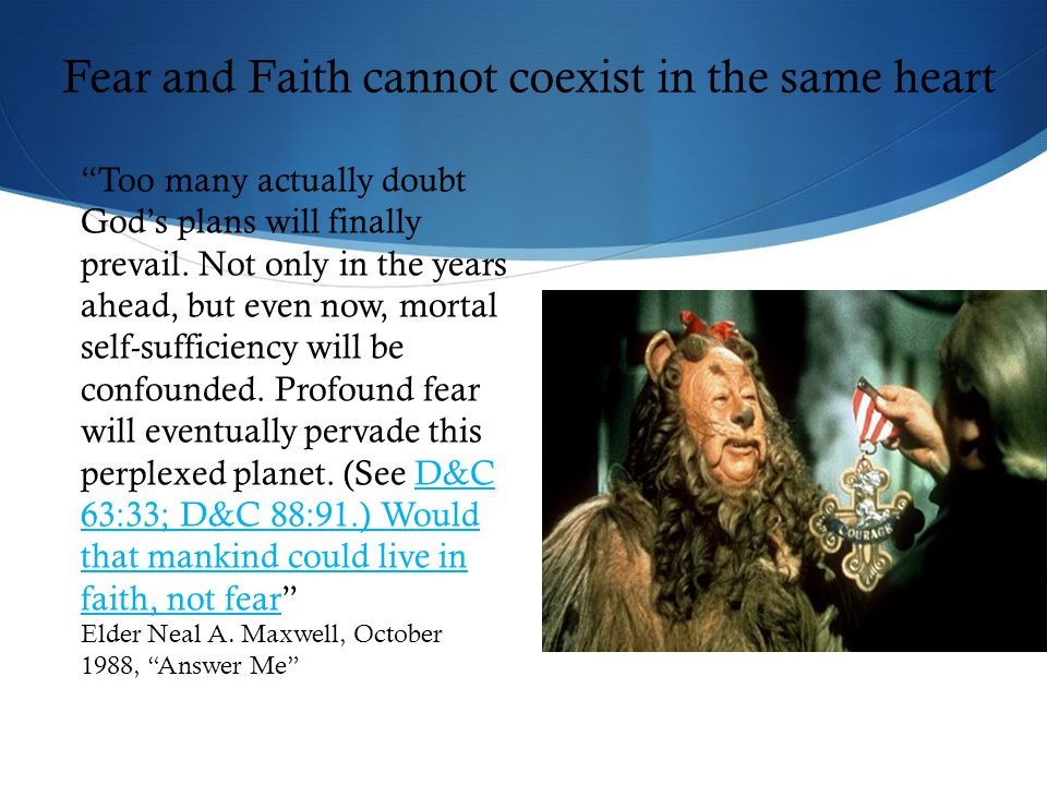 Fear and Faith cannot coexist in the same heart Too many actually doubt God's plans will finally prevail.