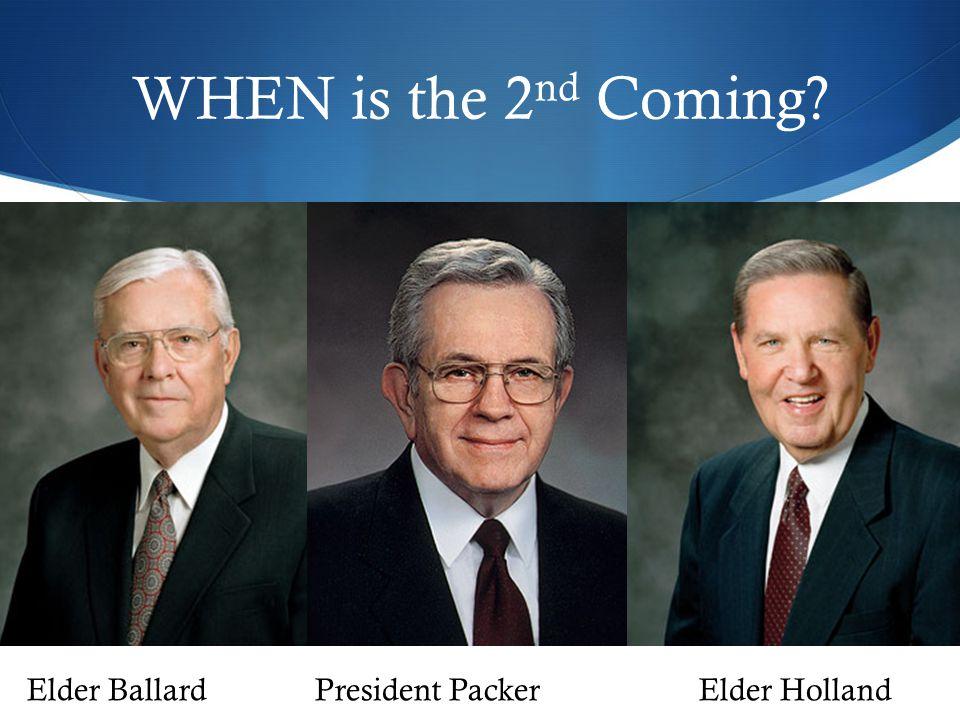 WHEN is the 2 nd Coming Elder BallardPresident PackerElder Holland