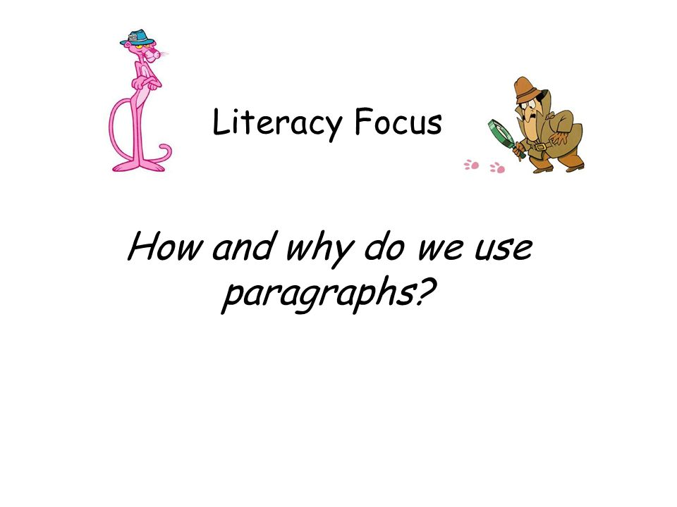 Literacy Focus How and why do we use paragraphs