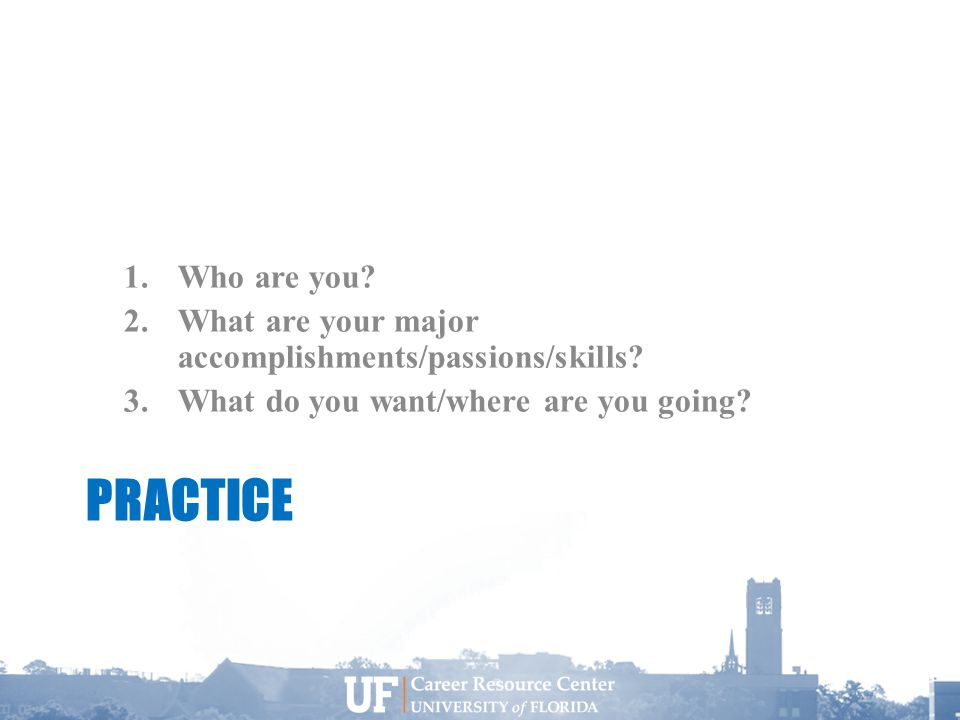 PRACTICE 1.Who are you. 2.What are your major accomplishments/passions/skills.
