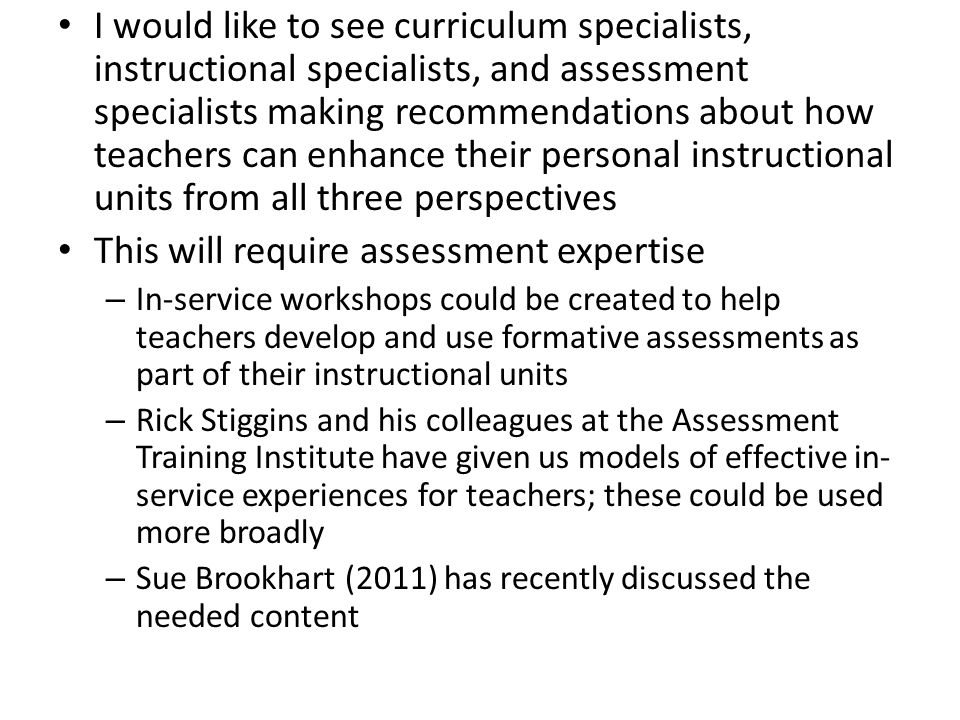I would like to see curriculum specialists, instructional specialists, and assessment specialists making recommendations about how teachers can enhanc