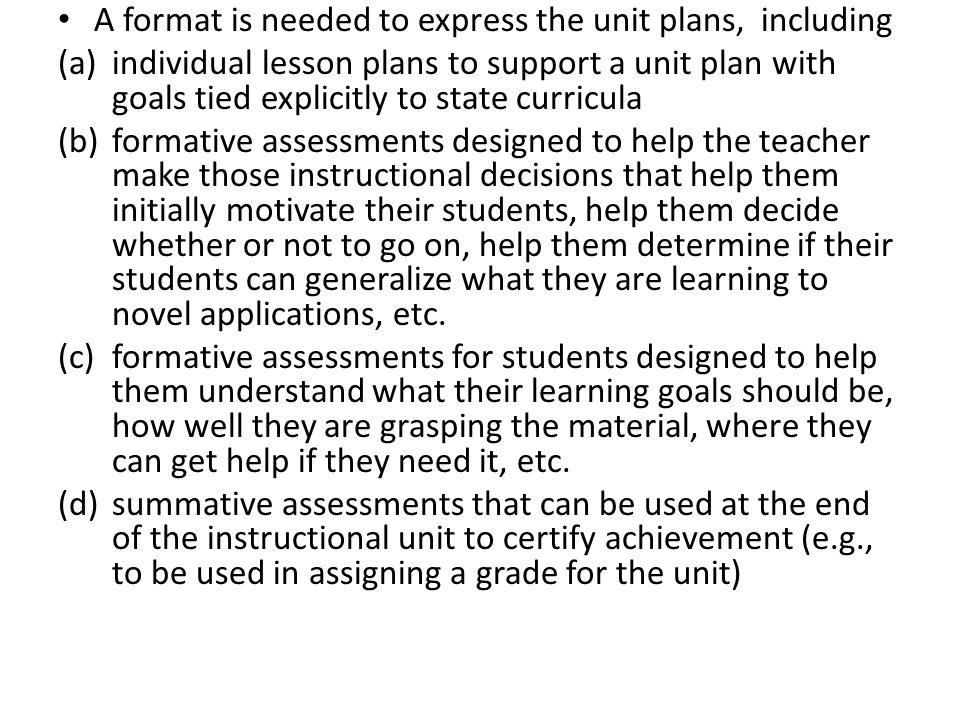 A format is needed to express the unit plans, including (a)individual lesson plans to support a unit plan with goals tied explicitly to state curricul