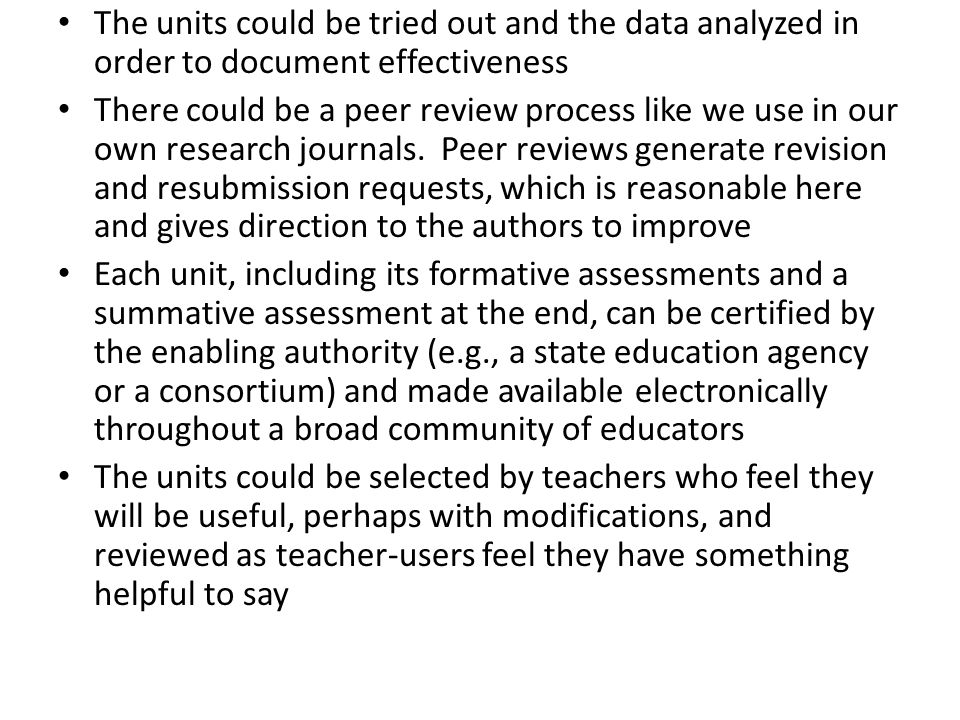 The units could be tried out and the data analyzed in order to document effectiveness There could be a peer review process like we use in our own rese