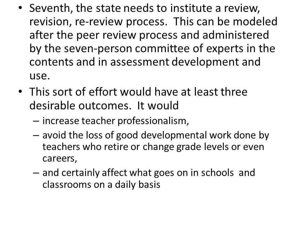 Seventh, the state needs to institute a review, revision, re-review process. This can be modeled after the peer review process and administered by the