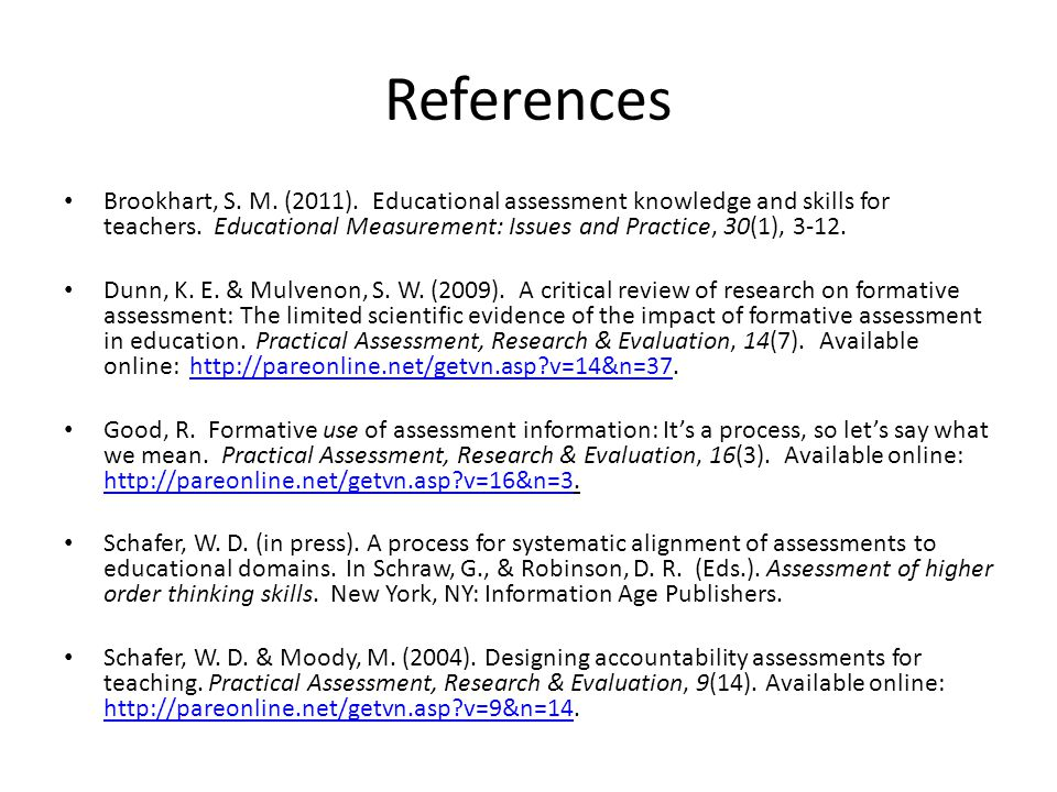 References Brookhart, S. M. (2011). Educational assessment knowledge and skills for teachers. Educational Measurement: Issues and Practice, 30(1), 3-1