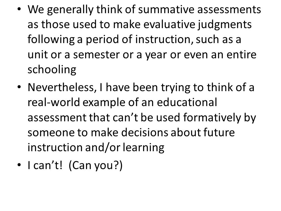 Interim is a newer term and means essentially tests like the statewide summative assessments applied during the school year They are used to see whether students are developing toward eventual proficiency Frankly, what educators are supposed to do with this information is not very clear to me Why test students before they have had opportunity to learn the full academic year's curriculum.