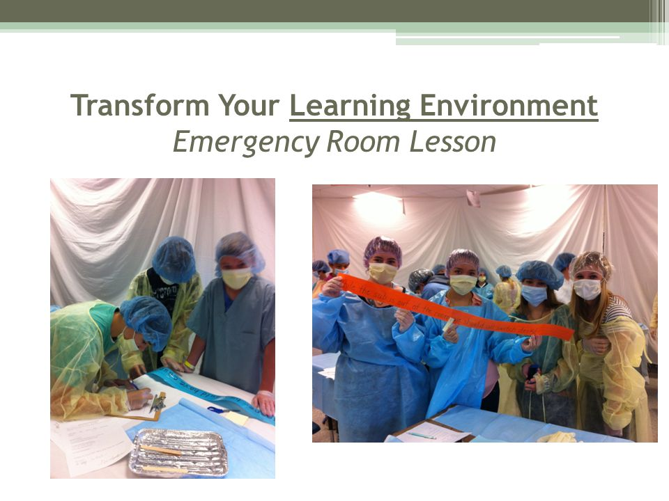 Transform Your Learning Environment Emergency Room Lesson