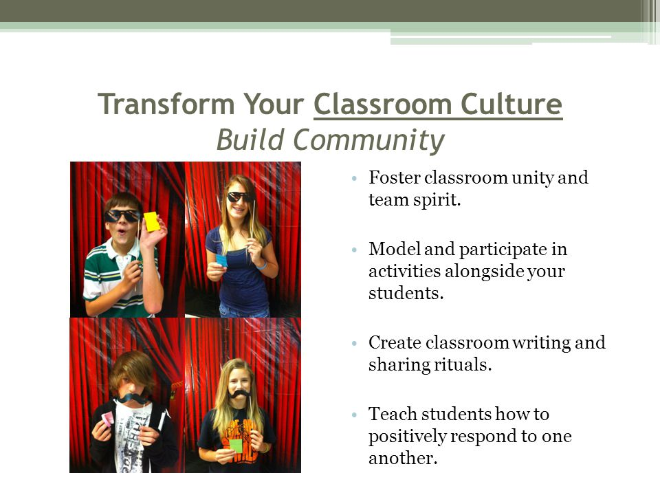 Transform Your Classroom Culture Build Community Foster classroom unity and team spirit.