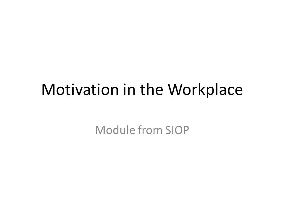 Motivation in the Workplace Module from SIOP