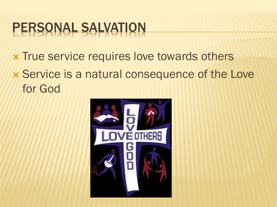  True service requires love towards others  Service is a natural consequence of the Love for God