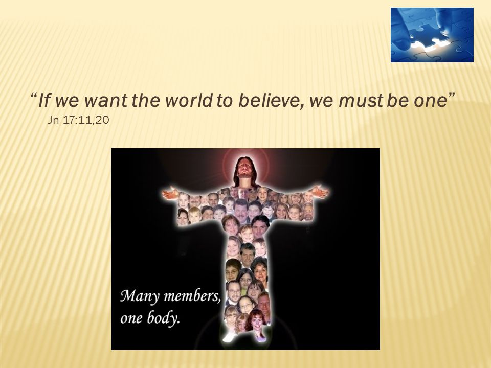 """ If we want the world to believe, we must be one "" Jn 17:11,20"