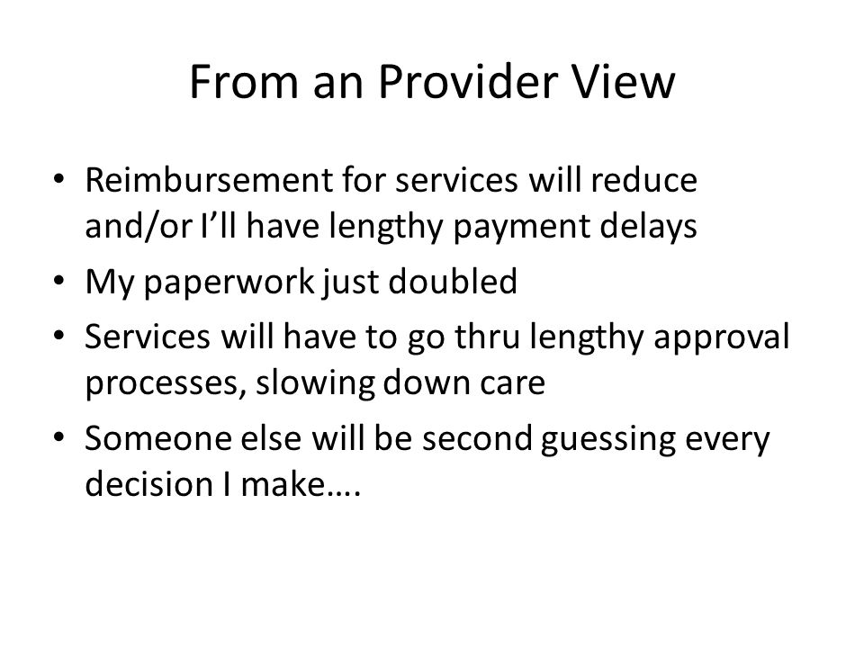 From an Provider View Reimbursement for services will reduce and/or I'll have lengthy payment delays My paperwork just doubled Services will have to g