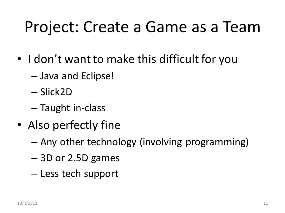 Project: Create a Game as a Team I don't want to make this difficult for you – Java and Eclipse.