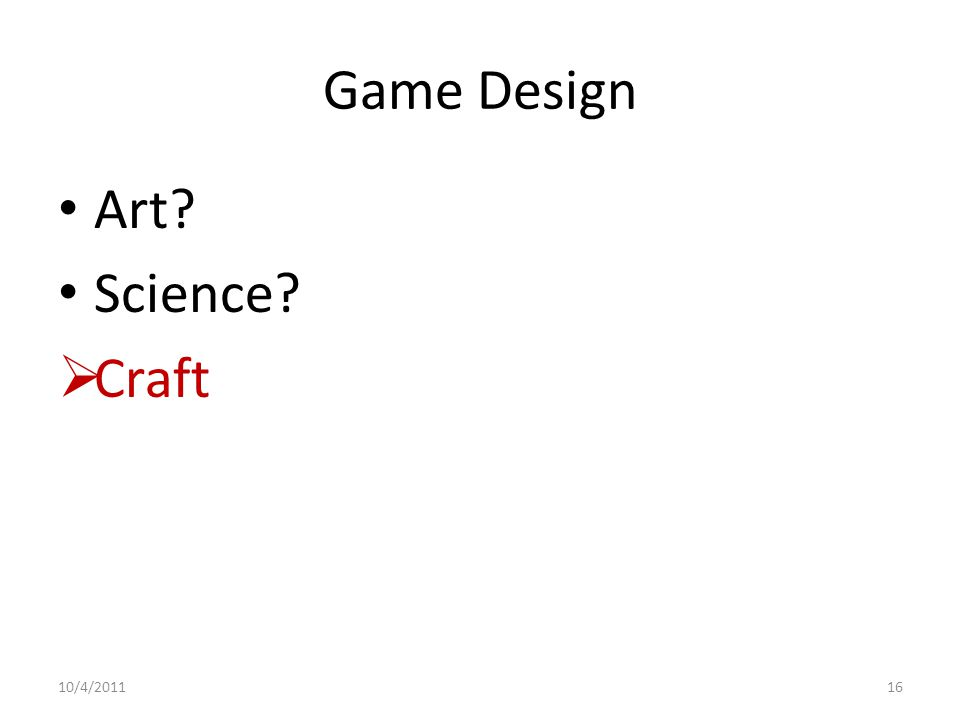 Game Design Art Science  Craft 10/4/201116