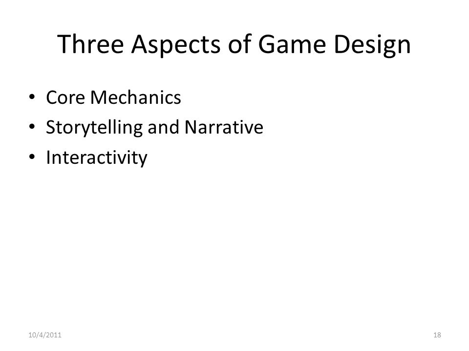 Three Aspects of Game Design Core Mechanics Storytelling and Narrative Interactivity 10/4/201118