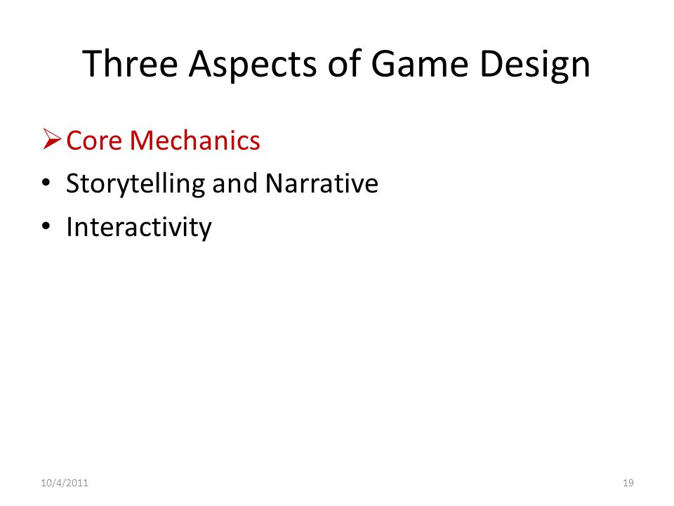 Three Aspects of Game Design  Core Mechanics Storytelling and Narrative Interactivity 10/4/201119