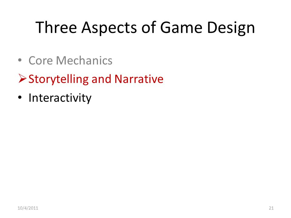 Three Aspects of Game Design Core Mechanics  Storytelling and Narrative Interactivity 10/4/201121