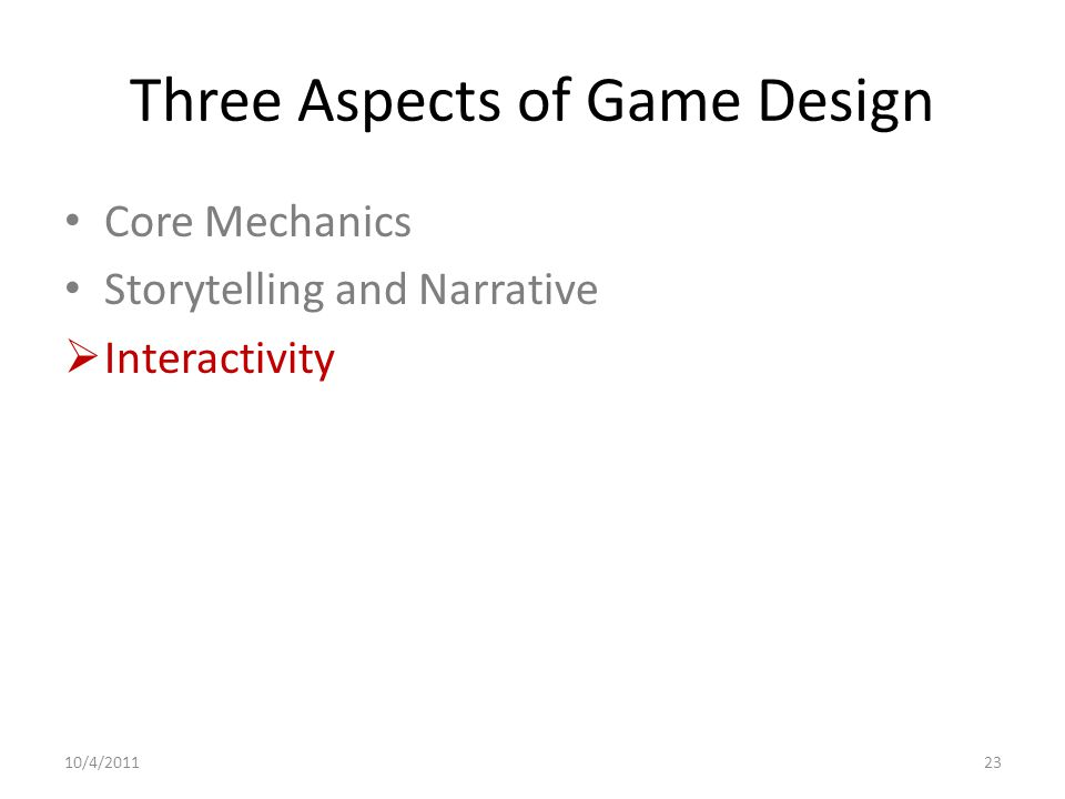 Three Aspects of Game Design Core Mechanics Storytelling and Narrative  Interactivity 10/4/201123