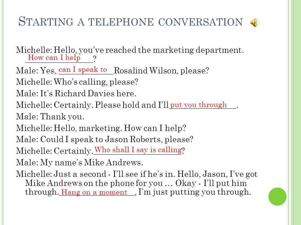 S TARTING A TELEPHONE CONVERSATION Michelle: Hello, you've reached the marketing department. ________________? Male: Yes, _____________Rosalind Wilson