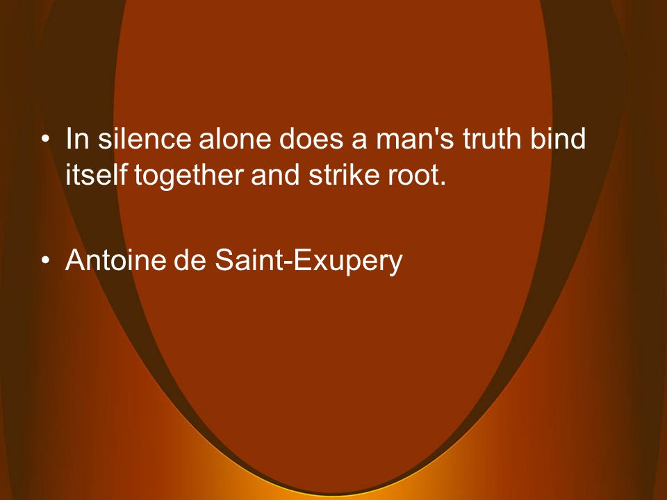 Silence also helps me express what is important rather than any old thought that flits through my mind.