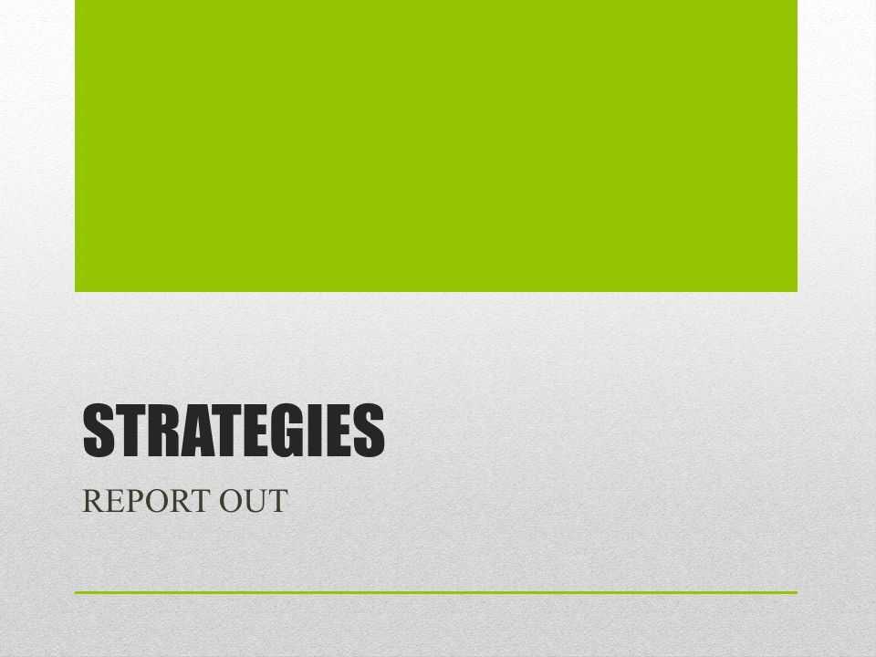 STRATEGIES REPORT OUT