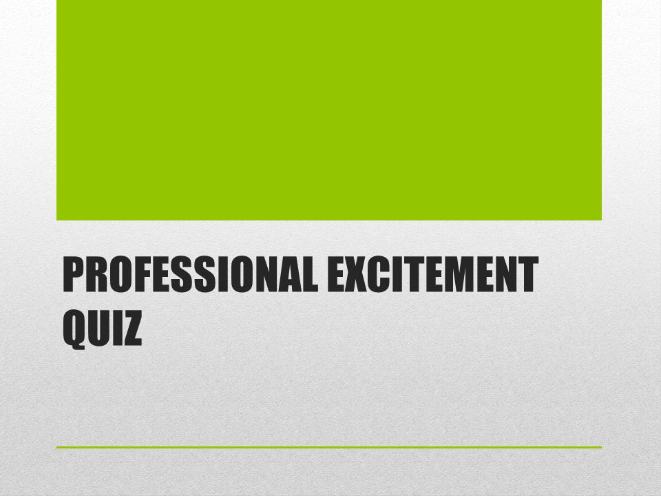 PROFESSIONAL EXCITEMENT QUIZ