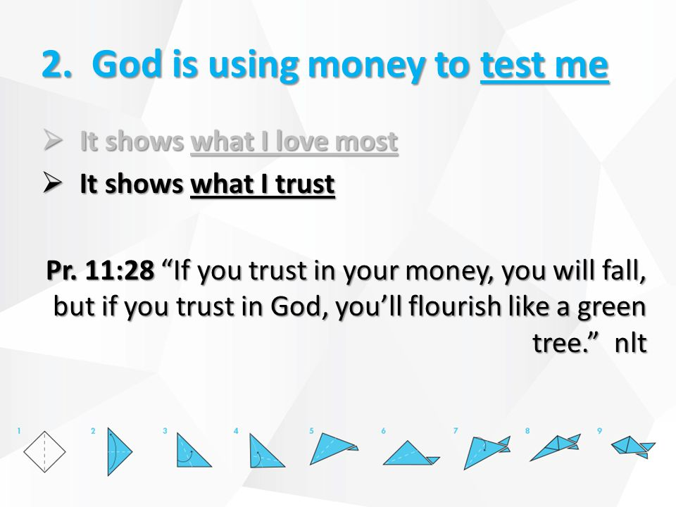 2. God is using money to test me  It shows what I love most  It shows what I trust Pr.