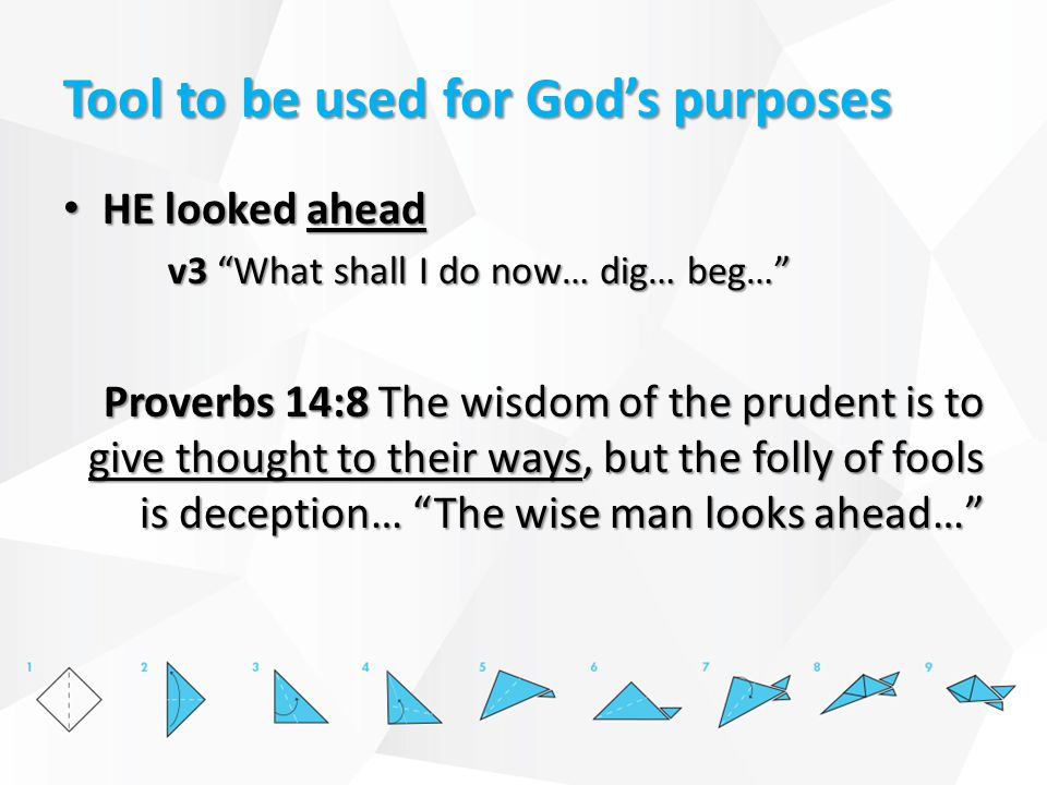 """Tool to be used for God's purposes HE looked ahead HE looked ahead v3 """"What shall I do now… dig… beg…"""" Proverbs 14:8 The wisdom of the prudent is to g"""