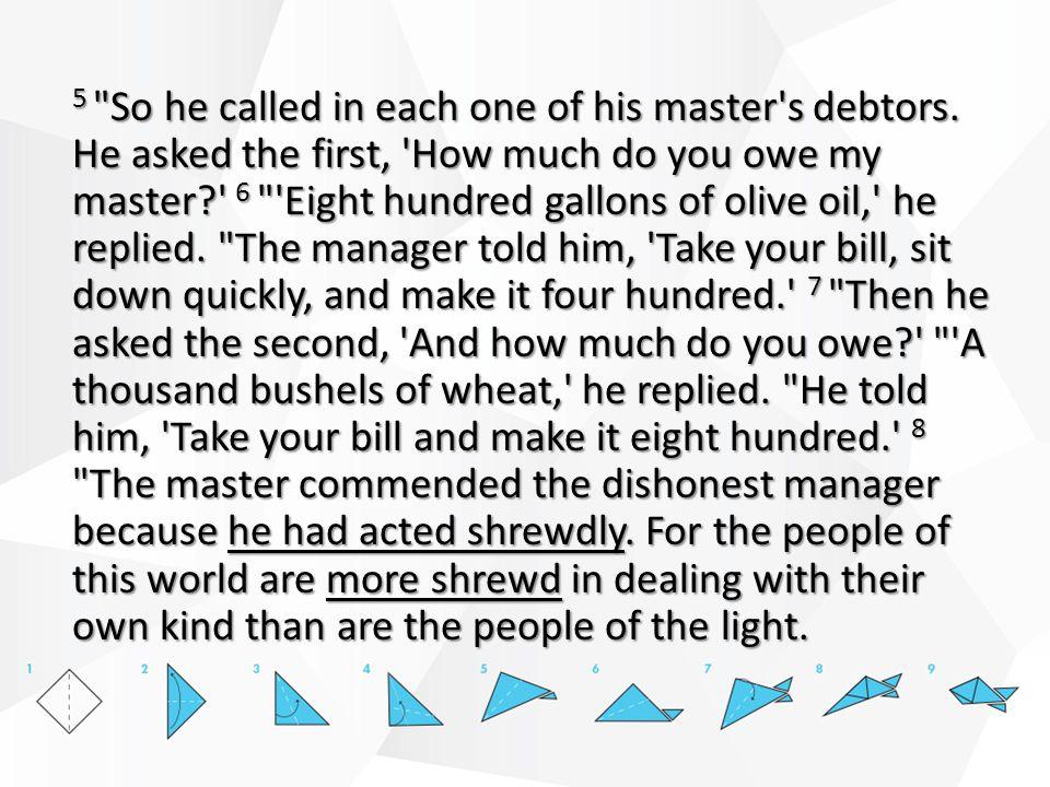 5 So he called in each one of his master s debtors.