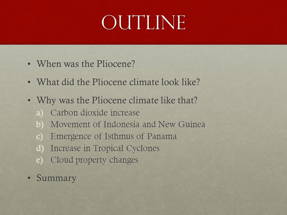 Outline When was the Pliocene When was the Pliocene.